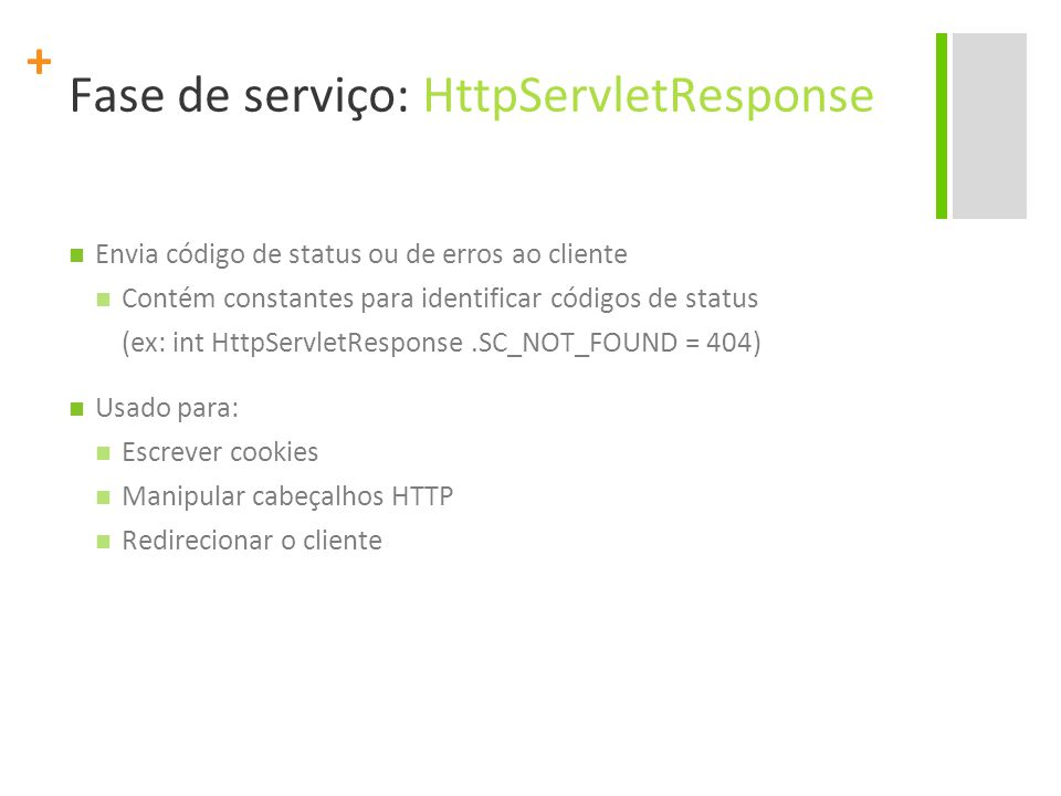 + Fase de serviço: HttpServletResponse Envia código de status ou de erros ao cliente Contém constantes para identificar códigos de status (ex: int Htt