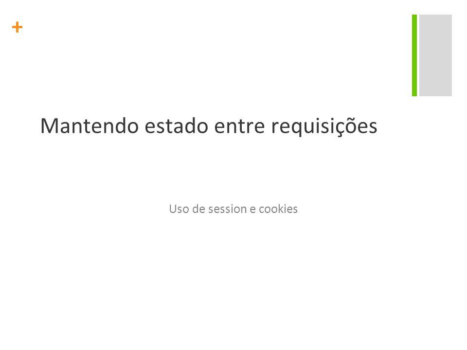 + Mantendo estado entre requisições Uso de session e cookies
