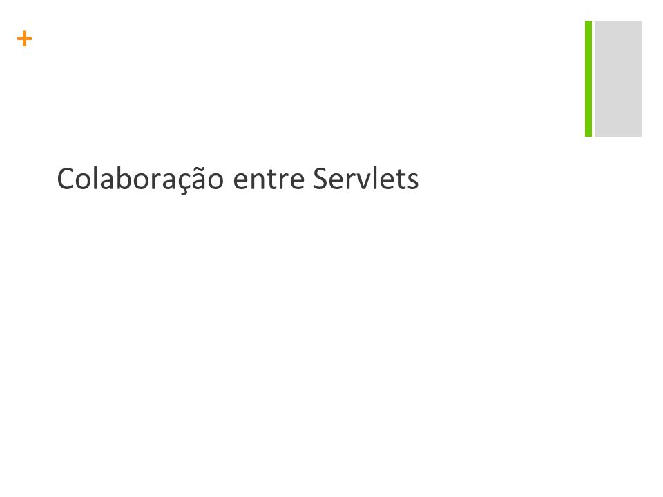 + Colaboração entre Servlets