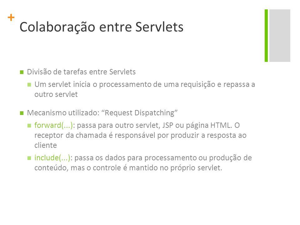 """+ Divisão de tarefas entre Servlets Um servlet inicia o processamento de uma requisição e repassa a outro servlet Mecanismo utilizado: """"Request Dispat"""
