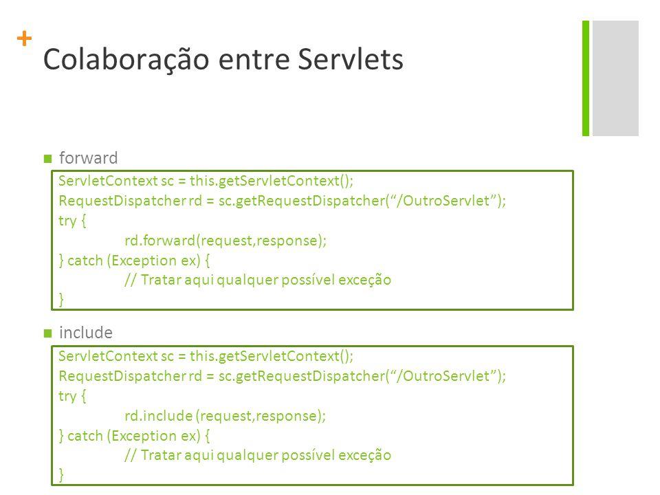 """+ Colaboração entre Servlets forward include ServletContext sc = this.getServletContext(); RequestDispatcher rd = sc.getRequestDispatcher(""""/OutroServl"""