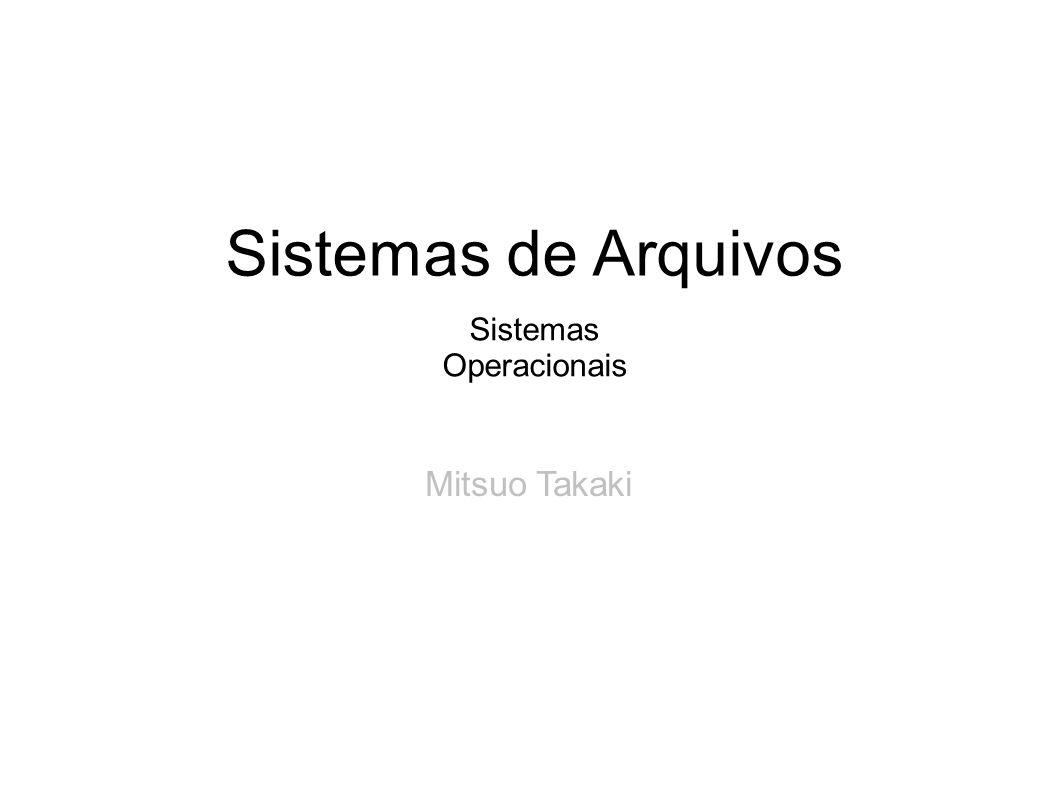 Mitsuo Takaki Sistemas de Arquivos Sistemas Operacionais