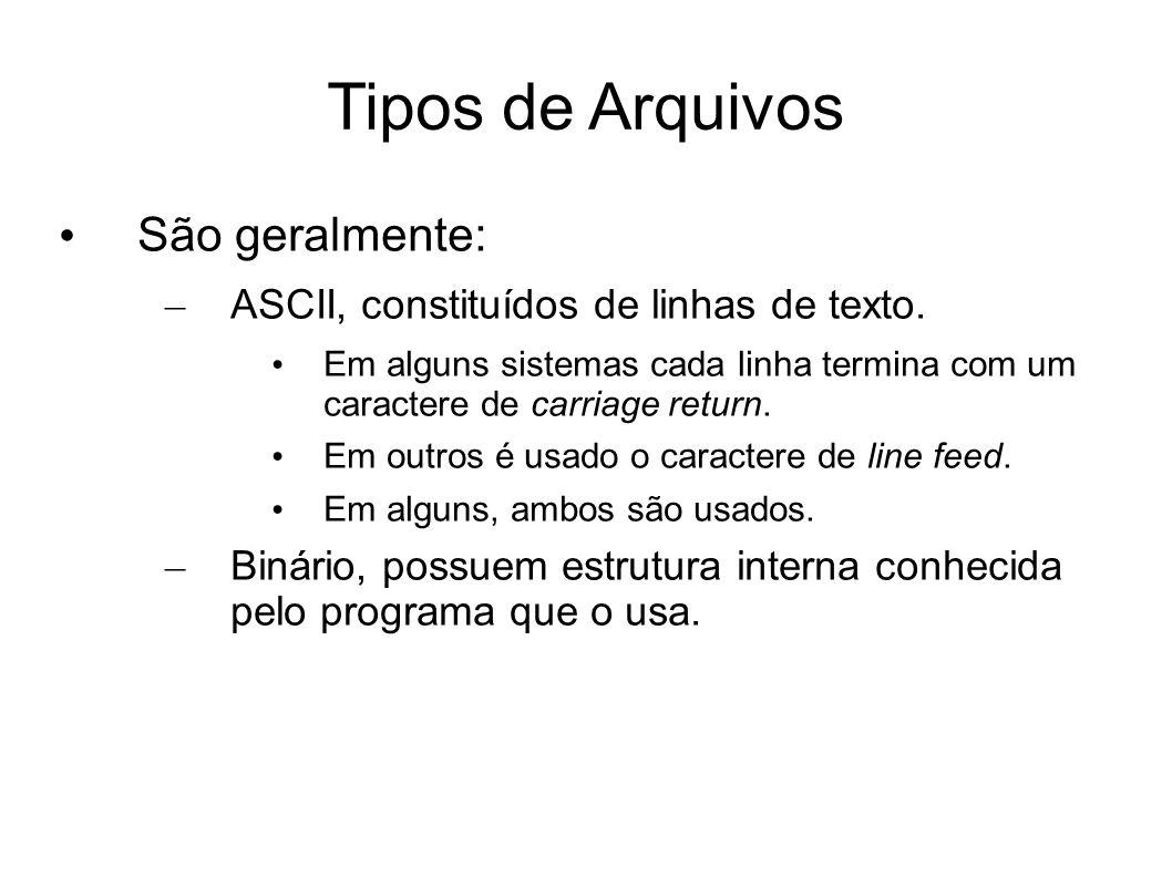 Tipos de Arquivos São geralmente: – ASCII, constituídos de linhas de texto. Em alguns sistemas cada linha termina com um caractere de carriage return.