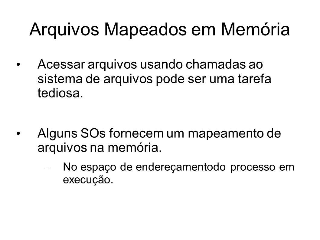 Arquivos Mapeados em Memória Acessar arquivos usando chamadas ao sistema de arquivos pode ser uma tarefa tediosa. Alguns SOs fornecem um mapeamento de