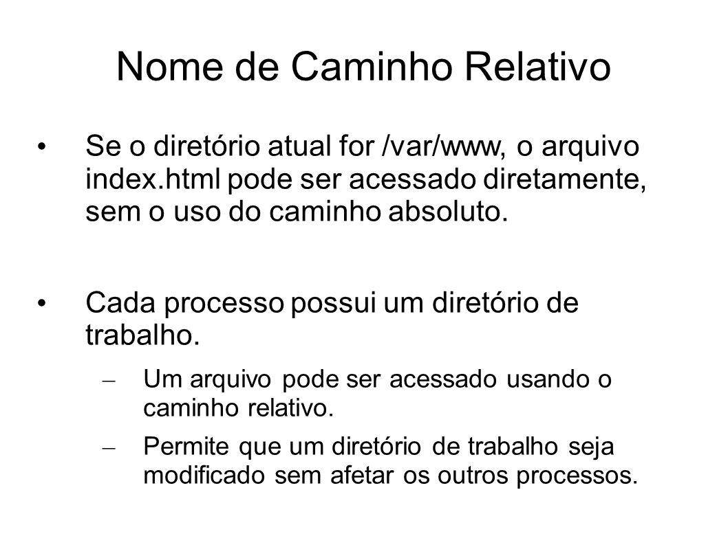 Nome de Caminho Relativo Se o diretório atual for /var/www, o arquivo index.html pode ser acessado diretamente, sem o uso do caminho absoluto. Cada pr