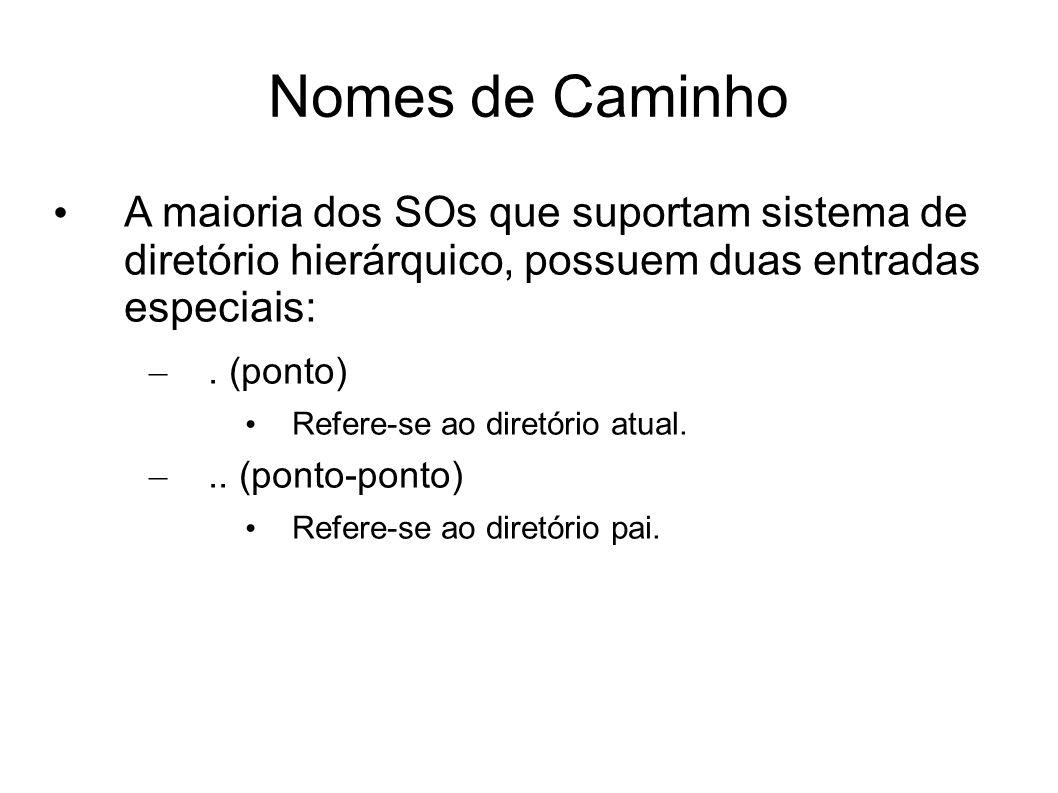 Nomes de Caminho A maioria dos SOs que suportam sistema de diretório hierárquico, possuem duas entradas especiais: –. (ponto) Refere-se ao diretório a