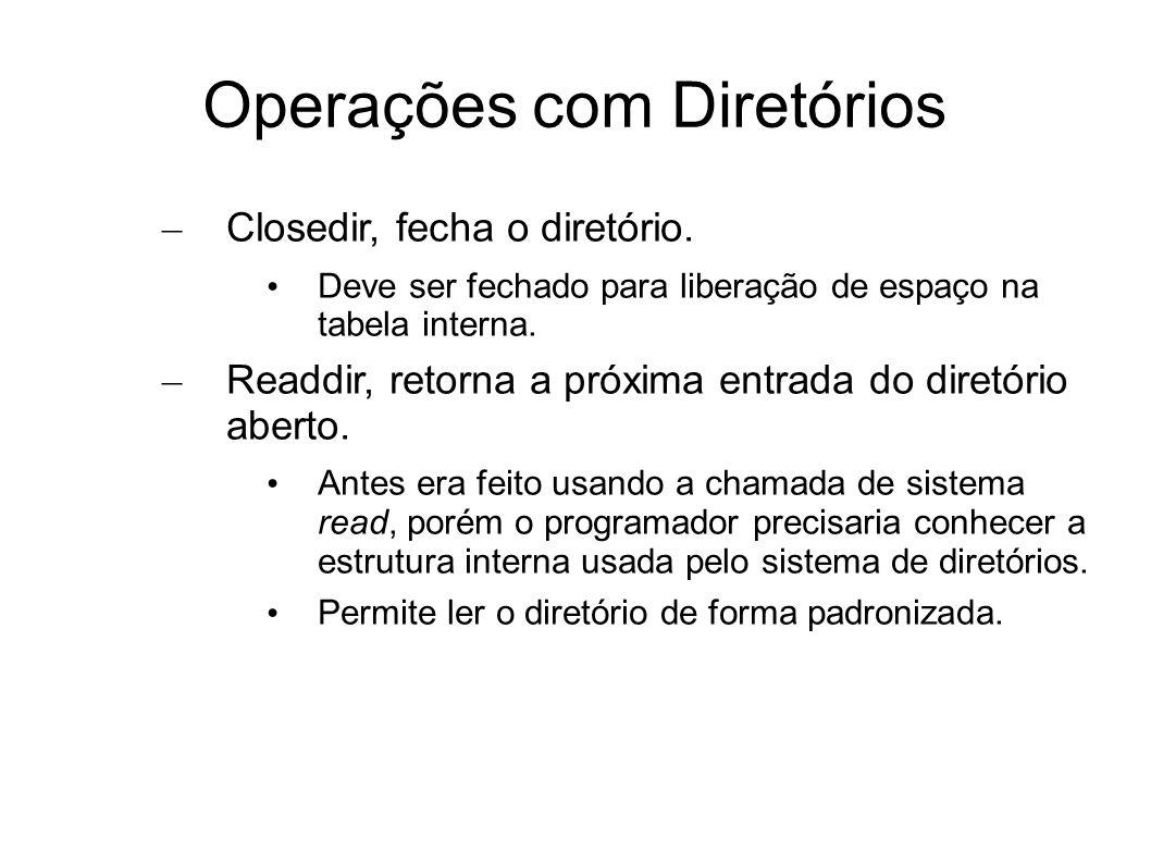 Operações com Diretórios – Closedir, fecha o diretório. Deve ser fechado para liberação de espaço na tabela interna. – Readdir, retorna a próxima entr