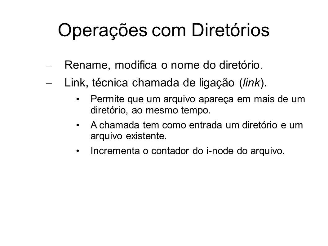 Operações com Diretórios – Rename, modifica o nome do diretório. – Link, técnica chamada de ligação (link). Permite que um arquivo apareça em mais de