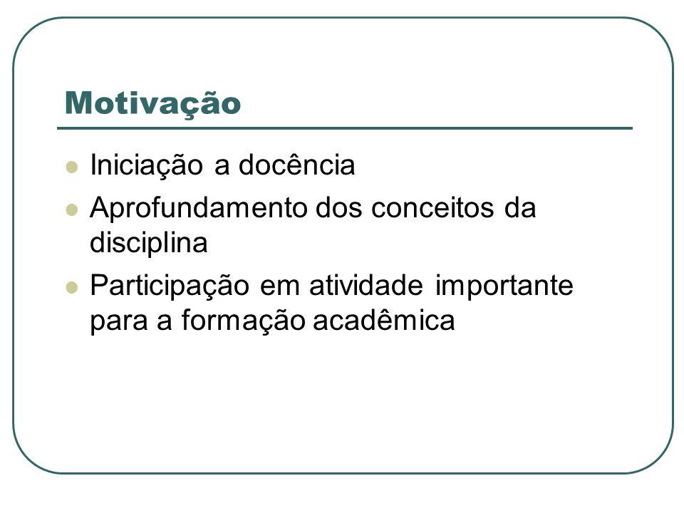 Motivação Iniciação a docência Aprofundamento dos conceitos da disciplina Participação em atividade importante para a formação acadêmica