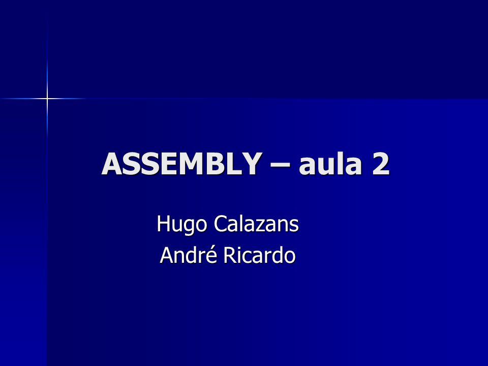 ASSEMBLY – aula 2 Hugo Calazans André Ricardo