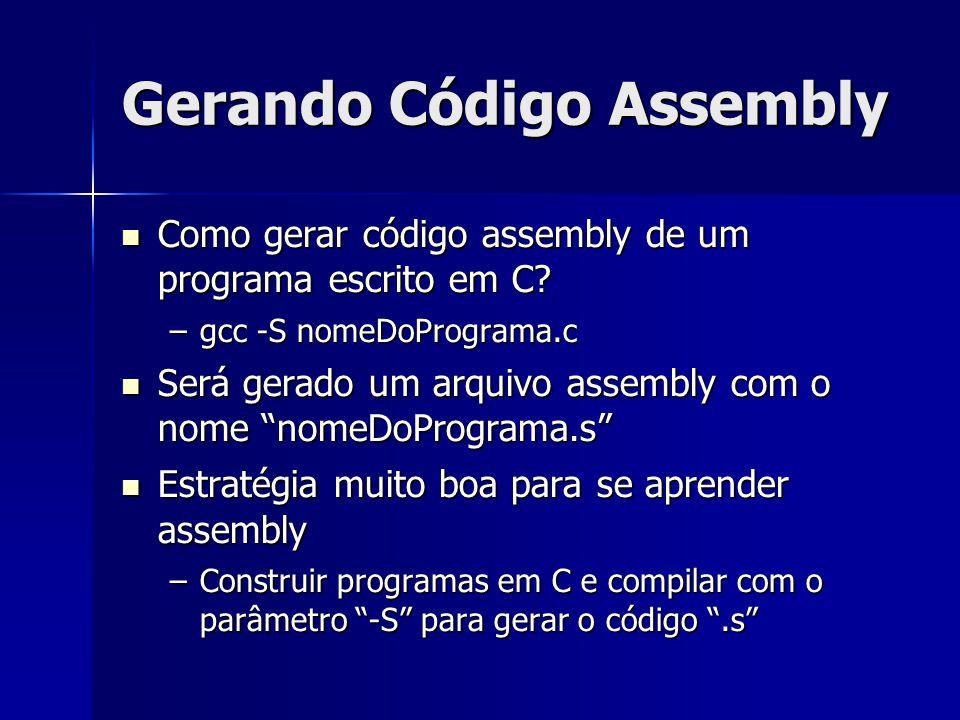 Gerando Código Assembly Como gerar código assembly de um programa escrito em C.