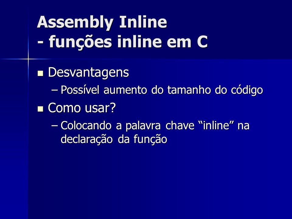 Assembly Inline - funções inline em C Desvantagens Desvantagens –Possível aumento do tamanho do código Como usar.