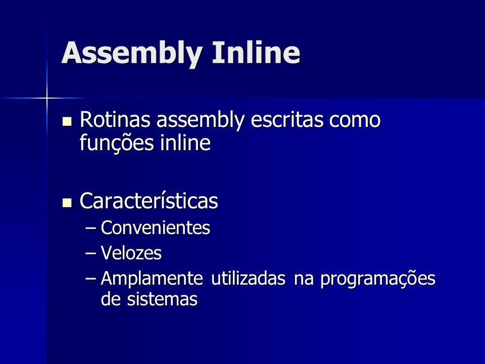 Assembly Inline Rotinas assembly escritas como funções inline Rotinas assembly escritas como funções inline Características Características –Convenientes –Velozes –Amplamente utilizadas na programações de sistemas
