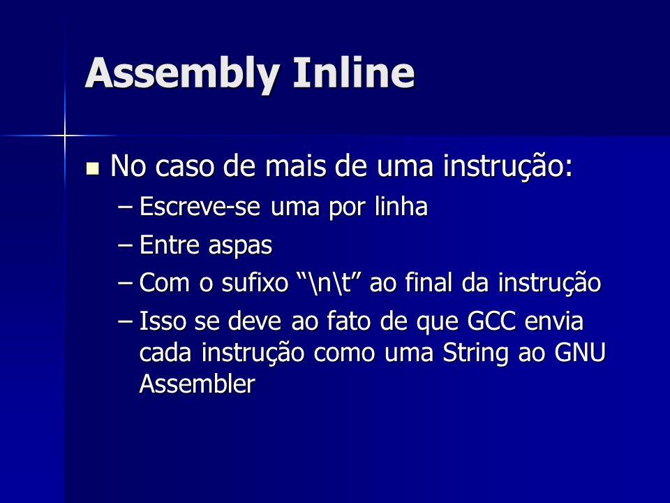 Assembly Inline No caso de mais de uma instrução: No caso de mais de uma instrução: –Escreve-se uma por linha –Entre aspas –Com o sufixo \n\t ao final da instrução –Isso se deve ao fato de que GCC envia cada instrução como uma String ao GNU Assembler