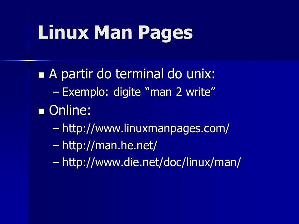 Linux Man Pages A partir do terminal do unix: A partir do terminal do unix: –Exemplo: digite man 2 write Online: Online: –http://www.linuxmanpages.com/ –http://man.he.net/ –http://www.die.net/doc/linux/man/