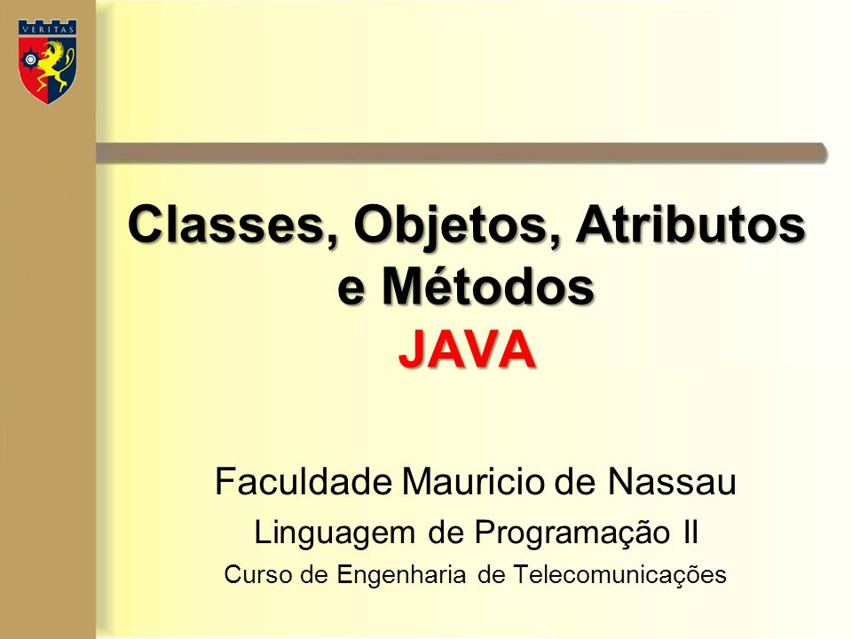 Classes, Objetos, Atributos e Métodos JAVA Faculdade Mauricio de Nassau Linguagem de Programação II Curso de Engenharia de Telecomunicações