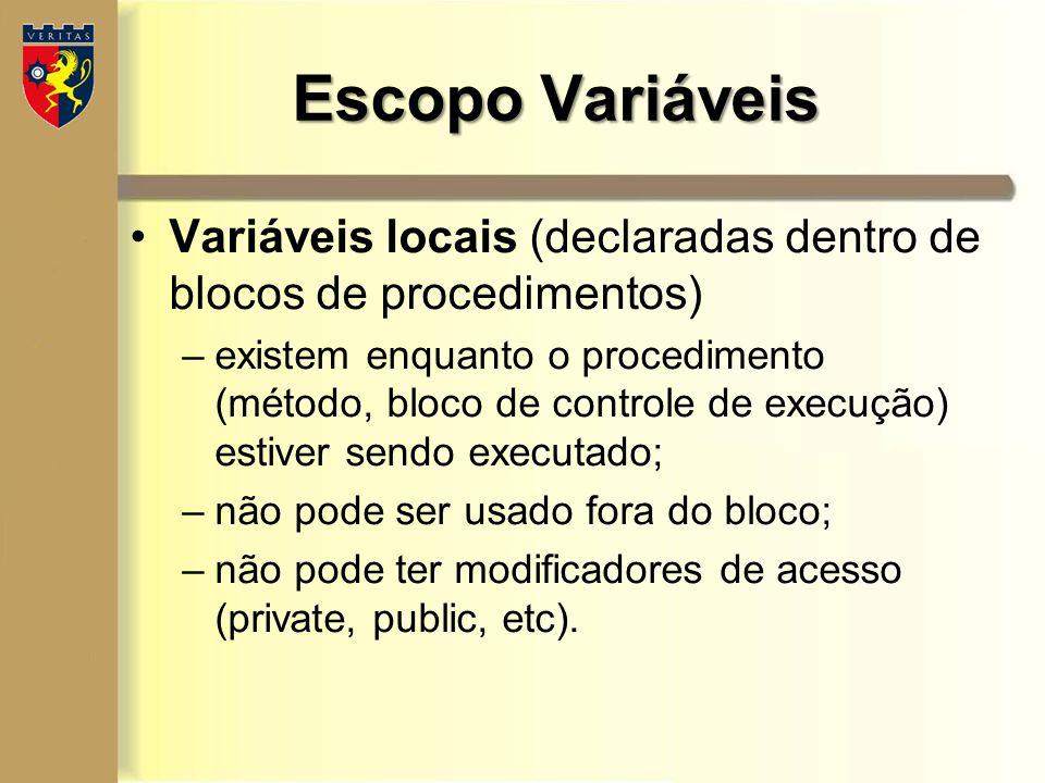 Variáveis locais (declaradas dentro de blocos de procedimentos) –existem enquanto o procedimento (método, bloco de controle de execução) estiver sendo