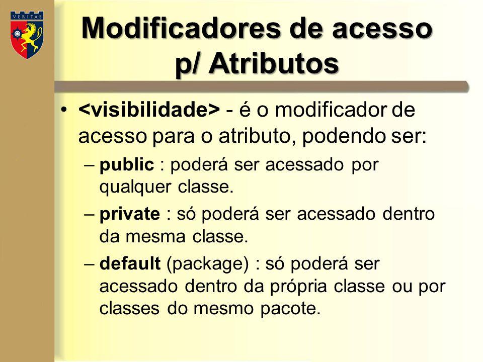 Modificadores de acesso p/ Atributos - é o modificador de acesso para o atributo, podendo ser: –public : poderá ser acessado por qualquer classe. –pri