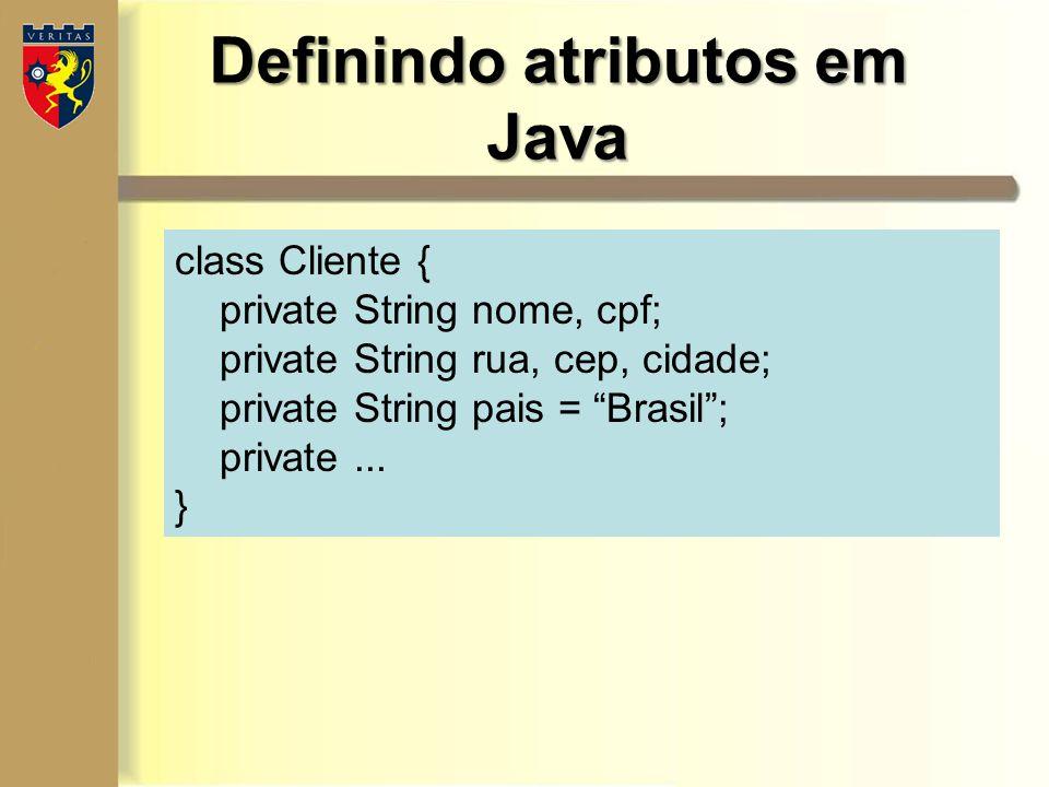 """Definindo atributos em Java class Cliente { private String nome, cpf; private String rua, cep, cidade; private String pais = """"Brasil""""; private... }"""