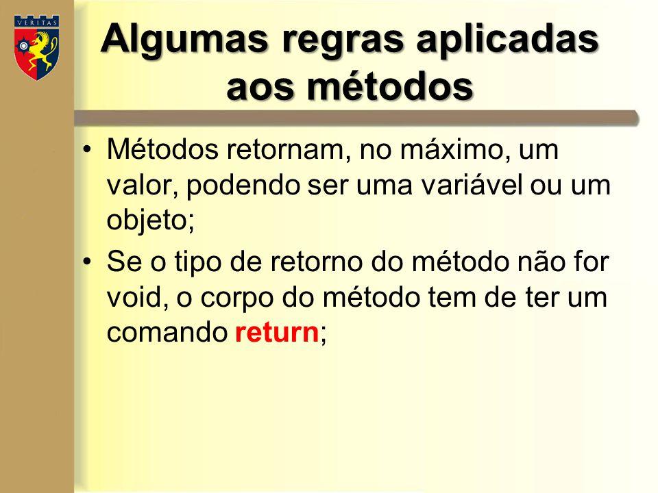 Algumas regras aplicadas aos métodos Métodos retornam, no máximo, um valor, podendo ser uma variável ou um objeto; Se o tipo de retorno do método não