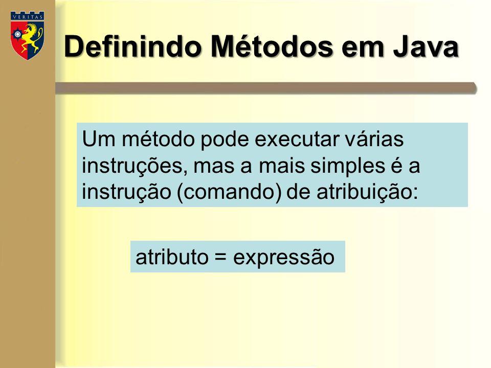 Definindo Métodos em Java Um método pode executar várias instruções, mas a mais simples é a instrução (comando) de atribuição: atributo = expressão