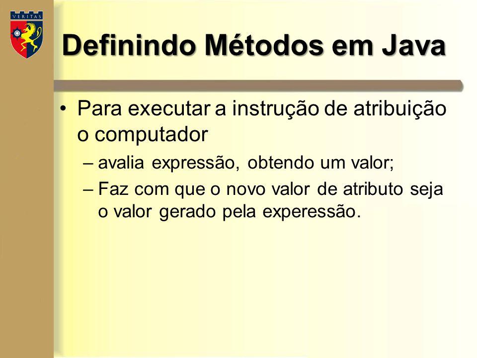 Definindo Métodos em Java Para executar a instrução de atribuição o computador –avalia expressão, obtendo um valor; –Faz com que o novo valor de atrib