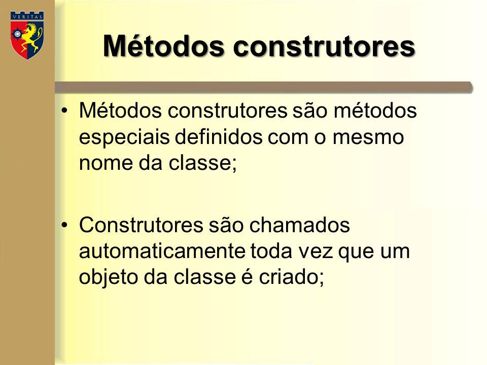 Métodos construtores Métodos construtores são métodos especiais definidos com o mesmo nome da classe; Construtores são chamados automaticamente toda v