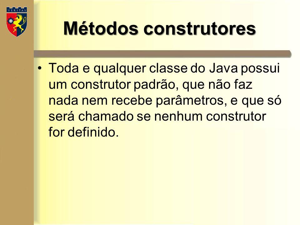 Métodos construtores Toda e qualquer classe do Java possui um construtor padrão, que não faz nada nem recebe parâmetros, e que só será chamado se nenh