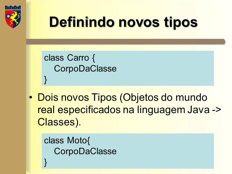Definindo novos tipos class Carro { CorpoDaClasse } class Moto{ CorpoDaClasse } Dois novos Tipos (Objetos do mundo real especificados na linguagem Jav