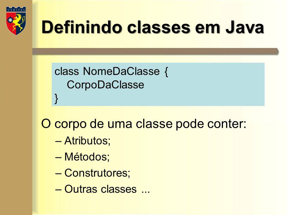 Definindo classes em Java class NomeDaClasse { CorpoDaClasse } O corpo de uma classe pode conter: –Atributos; –Métodos; –Construtores; –Outras classes