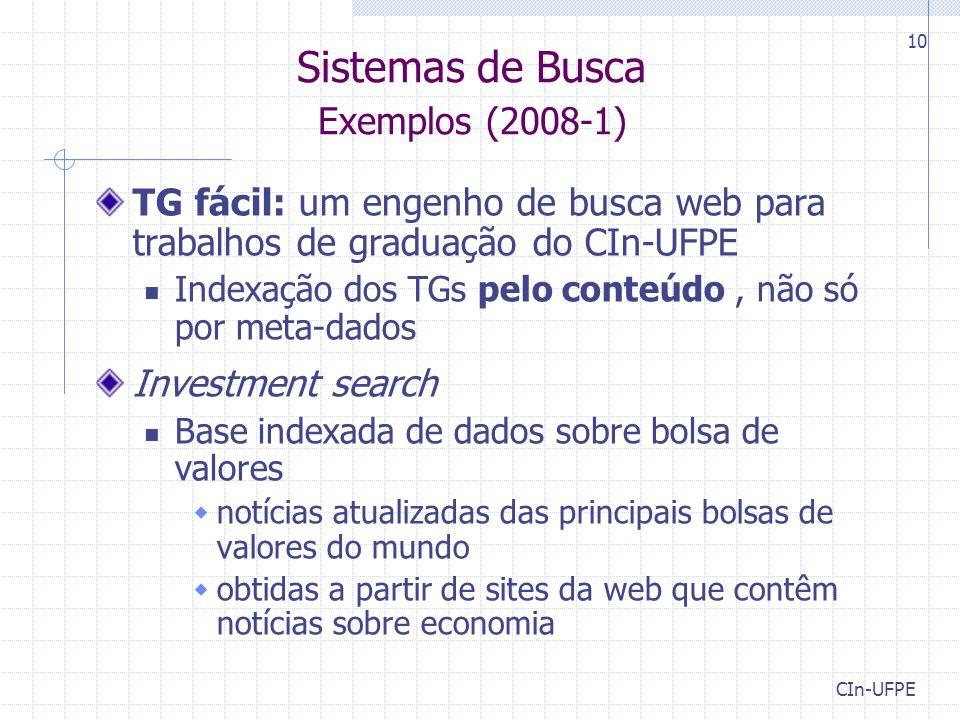 CIn-UFPE 10 Sistemas de Busca Exemplos (2008-1) TG fácil: um engenho de busca web para trabalhos de graduação do CIn-UFPE Indexação dos TGs pelo conte