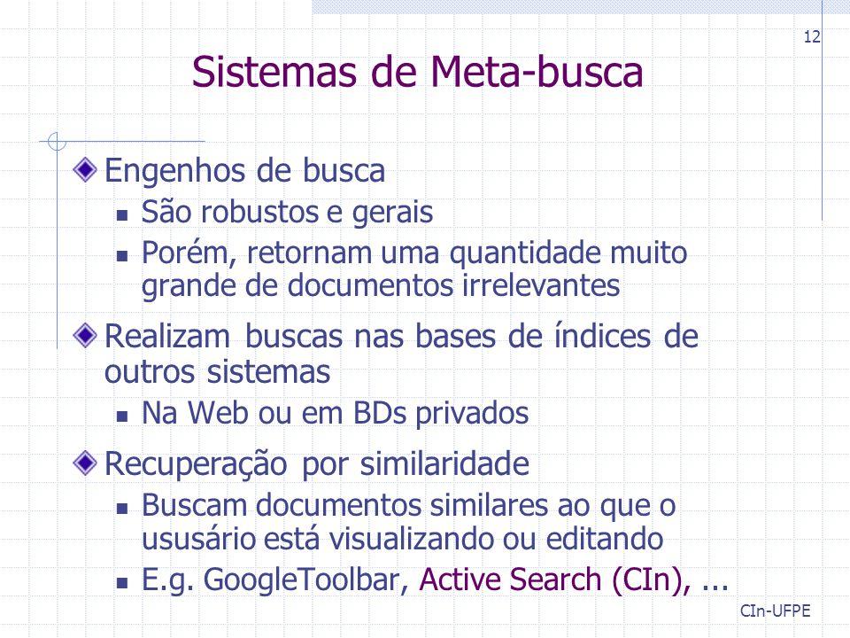 CIn-UFPE 12 Sistemas de Meta-busca Engenhos de busca São robustos e gerais Porém, retornam uma quantidade muito grande de documentos irrelevantes Real