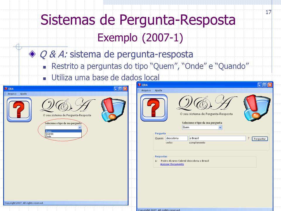 """CIn-UFPE 17 Sistemas de Pergunta-Resposta Exemplo (2007-1) Q & A: sistema de pergunta-resposta Restrito a perguntas do tipo """"Quem"""", """"Onde"""" e """"Quando"""""""