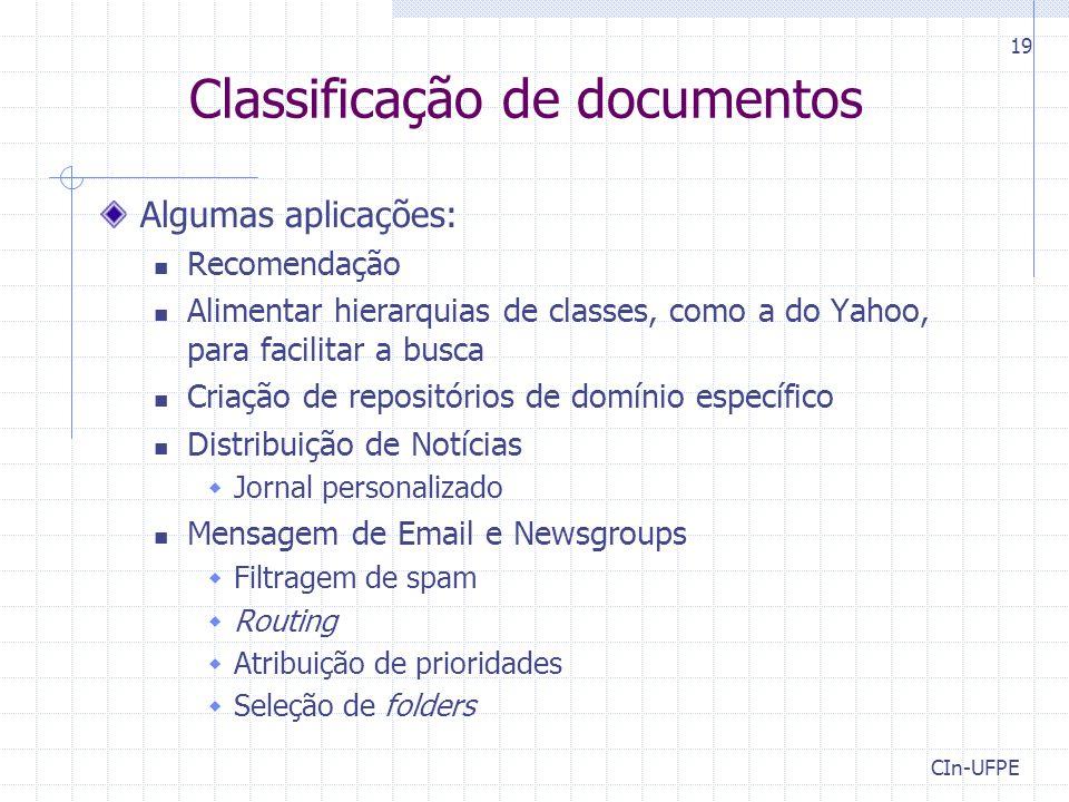 CIn-UFPE 19 Classificação de documentos Algumas aplicações: Recomendação Alimentar hierarquias de classes, como a do Yahoo, para facilitar a busca Cri
