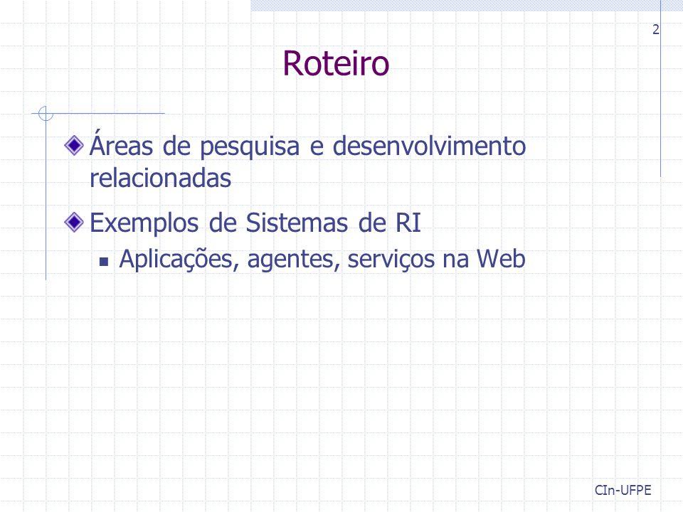 CIn-UFPE 2 Roteiro Áreas de pesquisa e desenvolvimento relacionadas Exemplos de Sistemas de RI Aplicações, agentes, serviços na Web