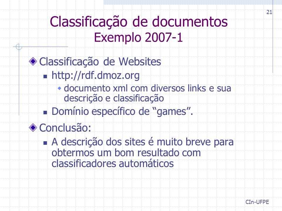 CIn-UFPE 21 Classificação de documentos Exemplo 2007-1 Classificação de Websites http://rdf.dmoz.org  documento xml com diversos links e sua descriçã