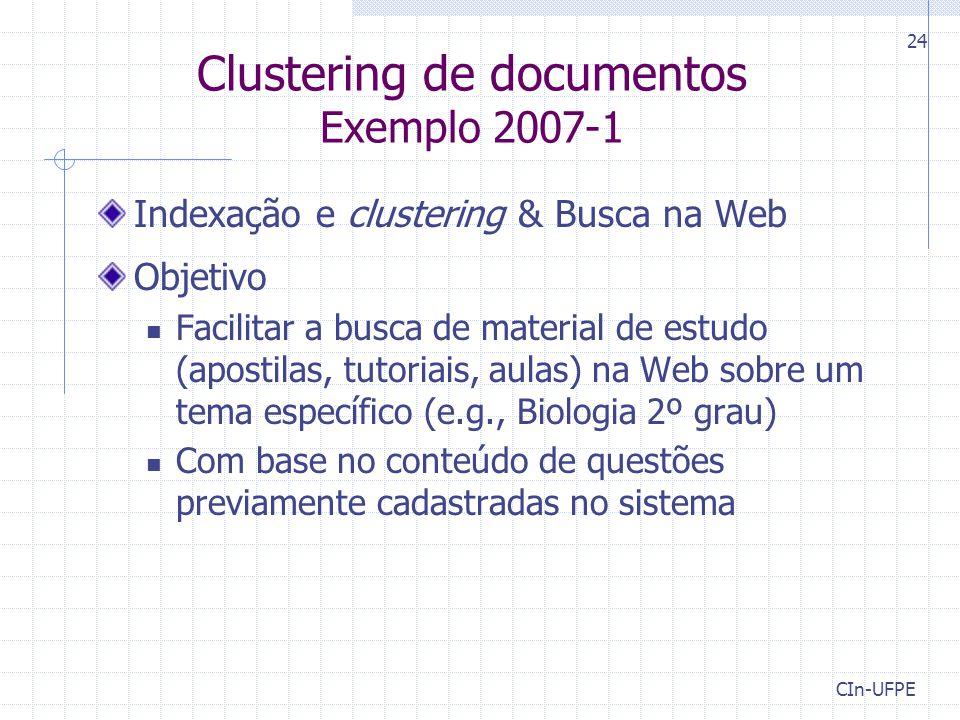 CIn-UFPE 24 Clustering de documentos Exemplo 2007-1 Indexação e clustering & Busca na Web Objetivo Facilitar a busca de material de estudo (apostilas,