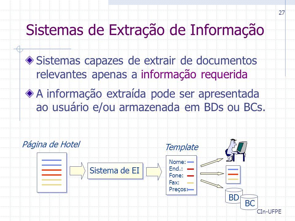CIn-UFPE 27 Sistemas de Extração de Informação Sistemas capazes de extrair de documentos relevantes apenas a informação requerida A informação extraíd