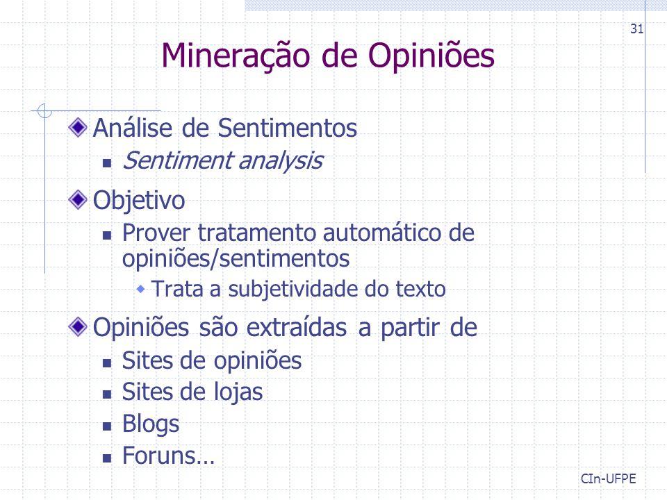 CIn-UFPE 31 Mineração de Opiniões Análise de Sentimentos Sentiment analysis Objetivo Prover tratamento automático de opiniões/sentimentos  Trata a su
