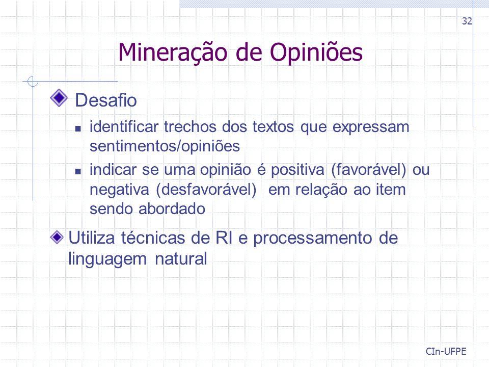 CIn-UFPE 32 Mineração de Opiniões Desafio identificar trechos dos textos que expressam sentimentos/opiniões indicar se uma opinião é positiva (favoráv