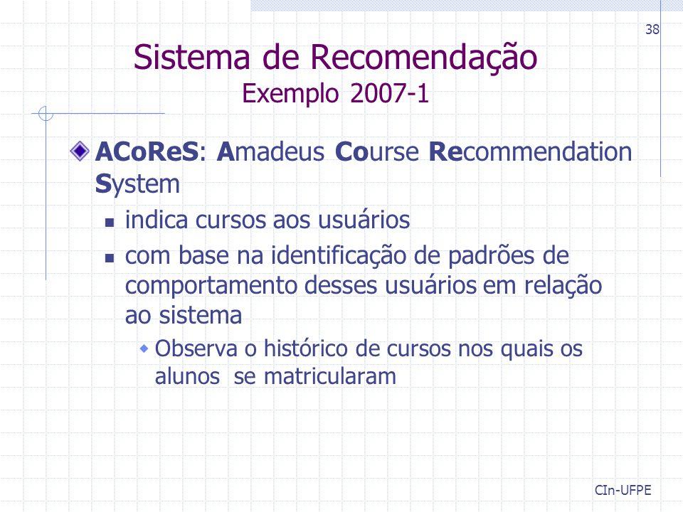 CIn-UFPE 38 Sistema de Recomendação Exemplo 2007-1 ACoReS: Amadeus Course Recommendation System indica cursos aos usuários com base na identificação d