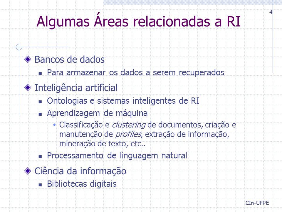 CIn-UFPE 4 Algumas Áreas relacionadas a RI Bancos de dados Para armazenar os dados a serem recuperados Inteligência artificial Ontologias e sistemas i