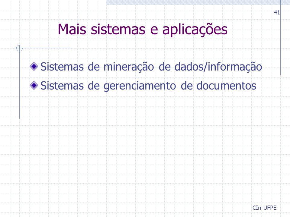 CIn-UFPE 41 Mais sistemas e aplicações Sistemas de mineração de dados/informação Sistemas de gerenciamento de documentos