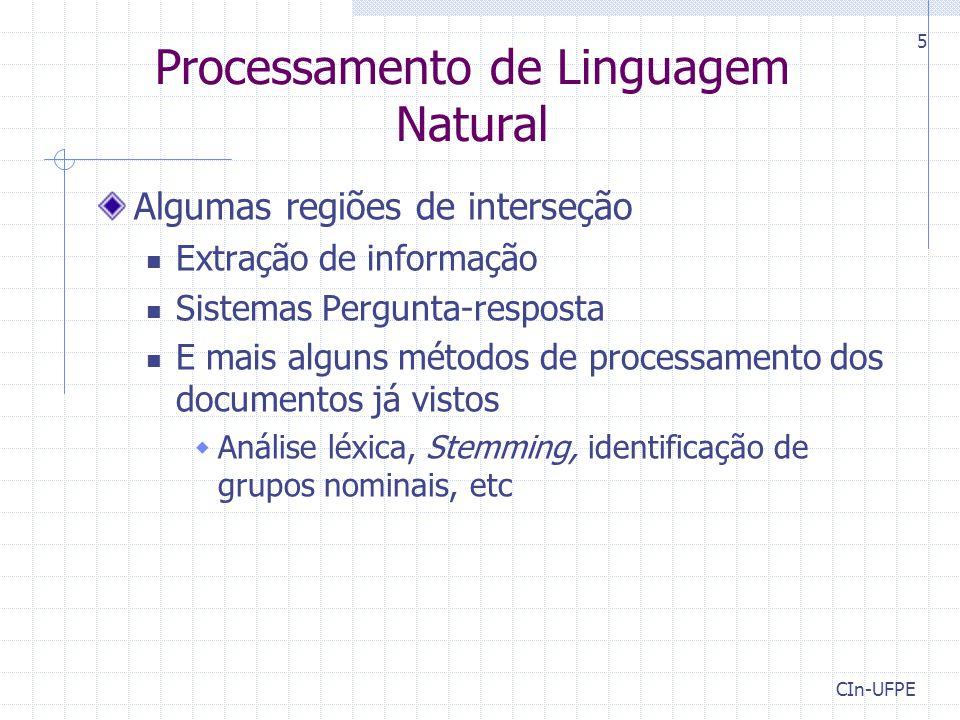 CIn-UFPE 5 Processamento de Linguagem Natural Algumas regiões de interseção Extração de informação Sistemas Pergunta-resposta E mais alguns métodos de