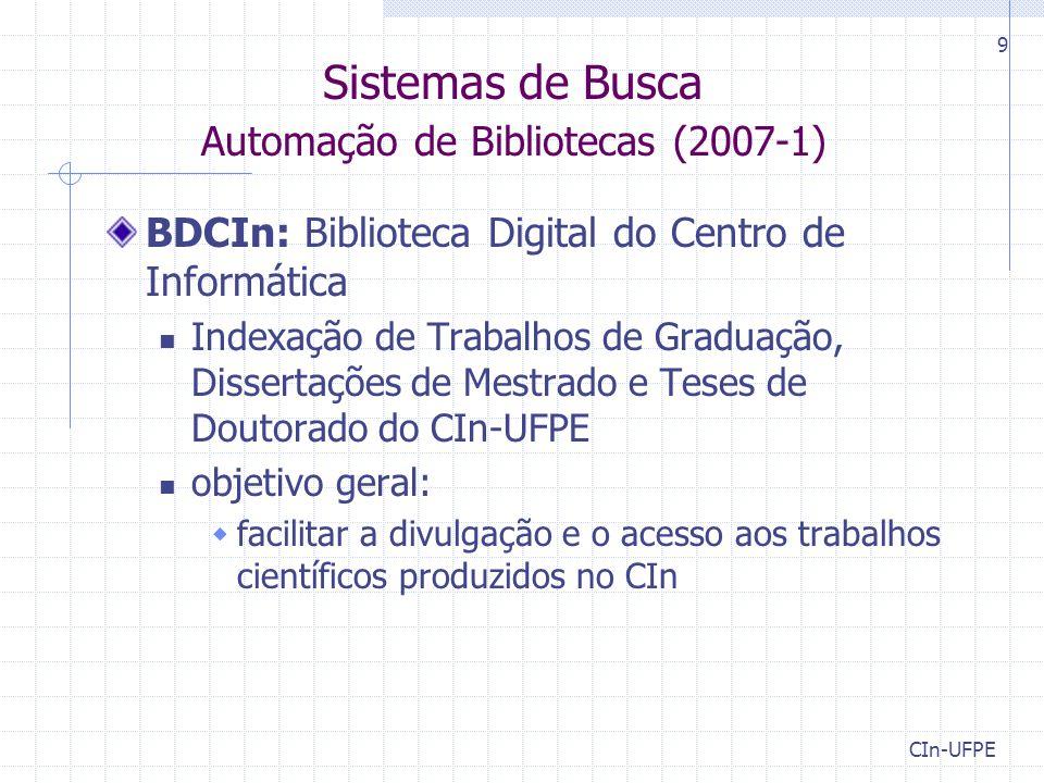 CIn-UFPE 9 Sistemas de Busca Automação de Bibliotecas (2007-1) BDCIn: Biblioteca Digital do Centro de Informática Indexação de Trabalhos de Graduação,