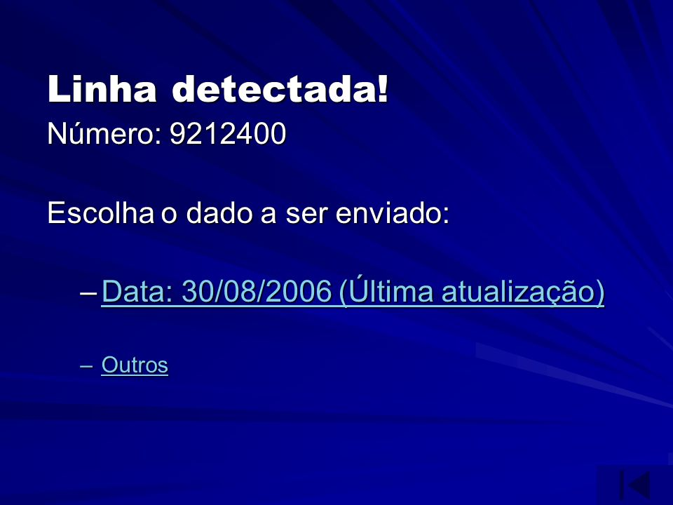 Linha detectada! Número: 9212400 Escolha o dado a ser enviado: –Data: 30/08/2006 (Última atualização) Data: 30/08/2006 (Última atualização)Data: 30/08