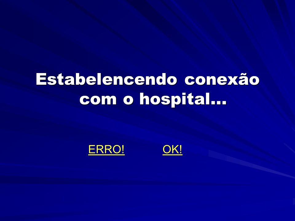 Estabelencendo conexão com o hospital... ERRO! OK! ERRO! OK!