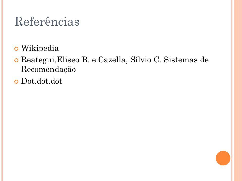 Referências Wikipedia Reategui,Eliseo B. e Cazella, Sílvio C. Sistemas de Recomendação Dot.dot.dot