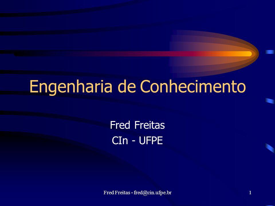 Fred Freitas - fred@cin.ufpe.br42 Codifique regras genéricas (1) (1) Dois terminais conectados têm o mesmo sinal:  t1, t2 Conectado(t1, t2)  Sinal(t1) = Sinal(t2) (2) O sinal de um terminal é On ou Off (nunca ambos)  t Sinal(t) = On  Sinal(t) = Off, On  Off (3) Conectado é um predicado comutativo  t1,t 2 Conectado(t1, t2)  Conectado(t2, t1) (4) Uma porta OR está On sse qualquer das suas entradas está On:  g Tipo(g) = OR  Sinal(Out(1,g)) = On  n Sinal(In(n,g))=On (5) etc...