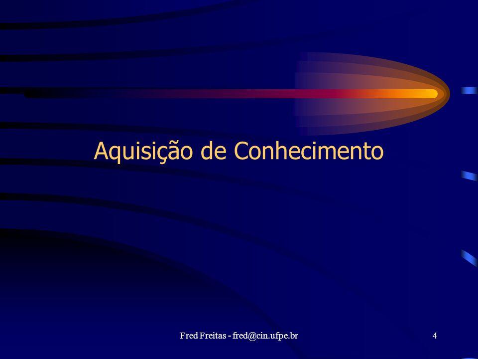 Fred Freitas - fred@cin.ufpe.br4 Aquisição de Conhecimento